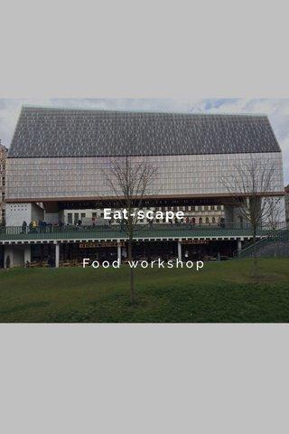 Eat-scape Food workshop