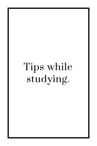 Tips while studying.