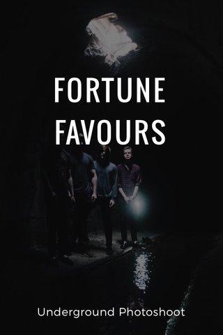 FORTUNE FAVOURS Underground Photoshoot