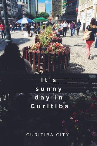 It's sunny day in Curitiba CURITIBA CITY