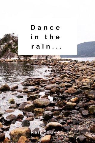 Dance in the rain... Raincouver