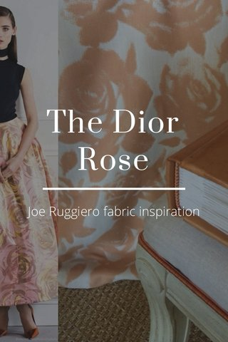 The Dior Rose Joe Ruggiero fabric inspiration
