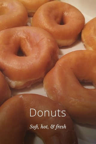 Donuts Soft, hot, & fresh