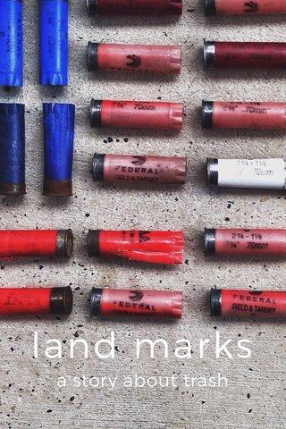 land marks a story about trash