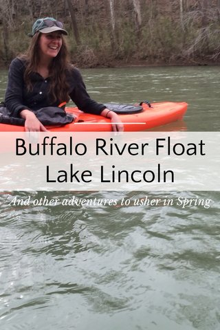 Buffalo River Float Lake Lincoln And other adventures to usher in Spring