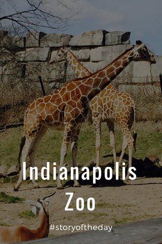 Indianapolis Zoo #storyoftheday