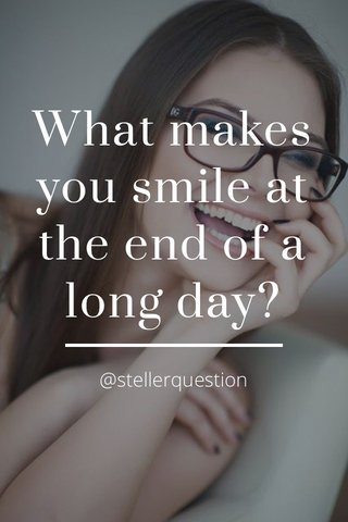 What makes you smile at the end of a long day? @stellerquestion