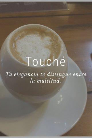 Touché Tu elegancia te distingue entre la multitud. Pan artesanal - Café