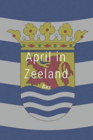 April in Zeeland Ray