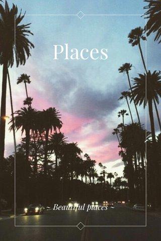 Places ~ Beautiful places ~