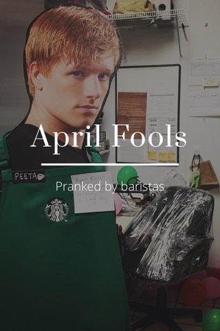 April Fools Pranked by baristas