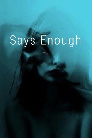 Says Enough 🔫