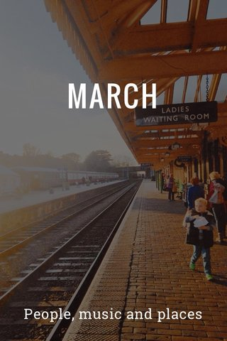 MARCH People, music and places
