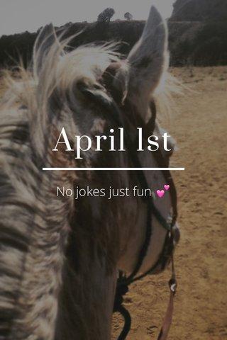 April 1st No jokes just fun 💕