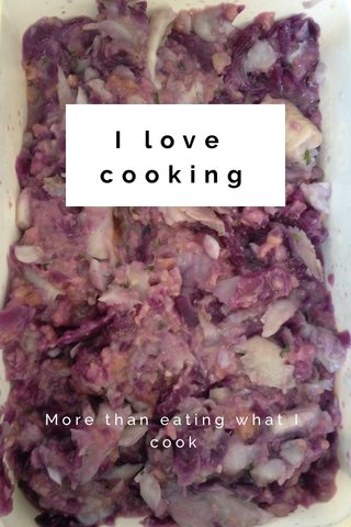 I love cooking More than eating what I cook
