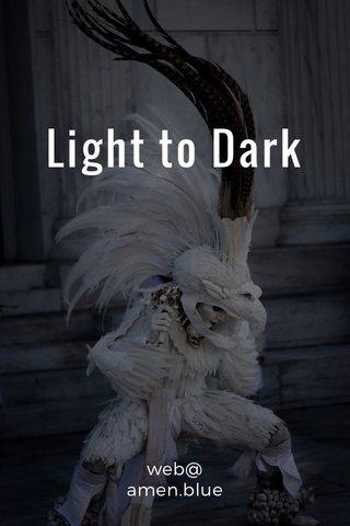 Light to Dark web@ amen.blue