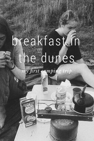 breakfast in the dunes my first camping trip