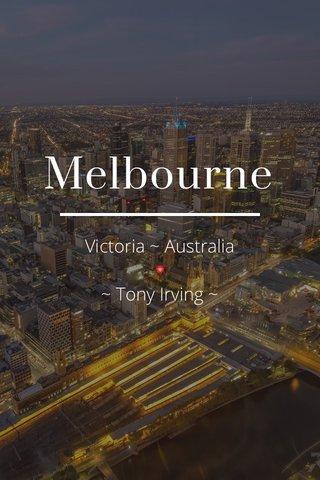 Melbourne Victoria ~ Australia 🔻 ~ Tony Irving ~