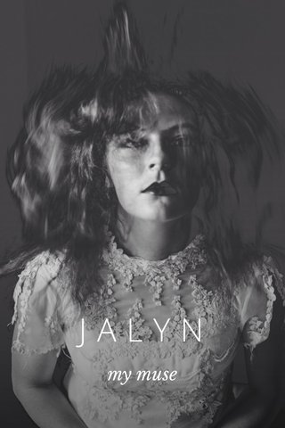 JALYN my muse