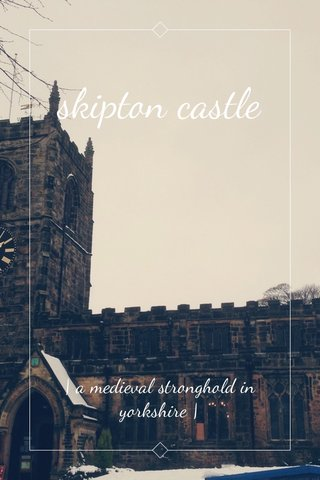 skipton castle   a medieval stronghold in yorkshire  
