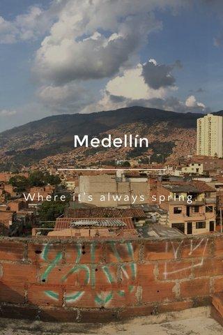 Medellín Where it's always spring.