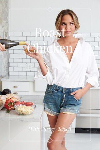 Roast Chicken With Chrissy Teigen