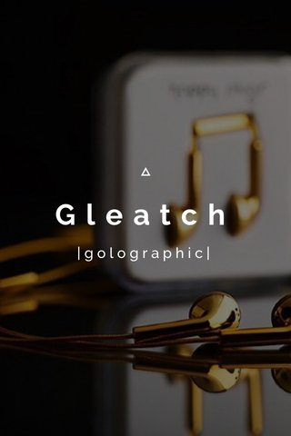 Gleatch  golographic 
