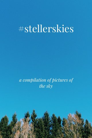 #stellerskies a compilation of pictures of the sky