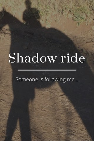 Shadow ride Someone is following me ..