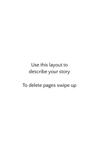 Use this layout to describe your story To delete pages swipe up
