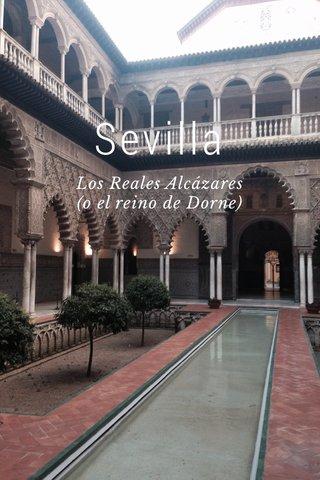 Sevilla Los Reales Alcázares (o el reino de Dorne)