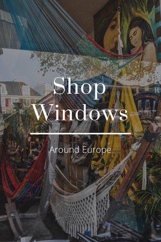 Shop Windows Around Europe