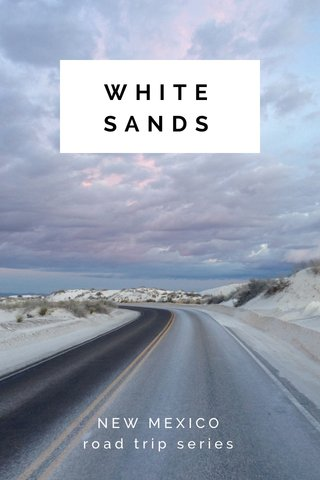 WHITE SANDS NEW MEXICO road trip series