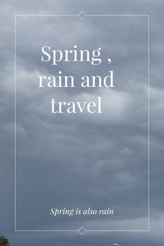 Spring , rain and travel Spring is also rain
