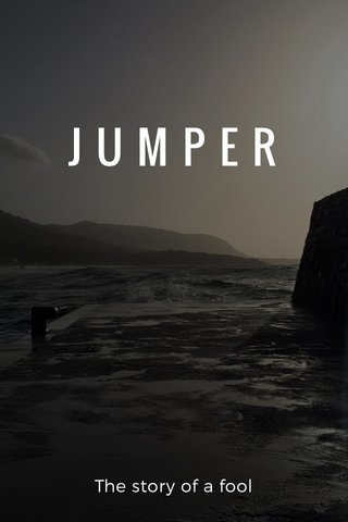 JUMPER The story of a fool