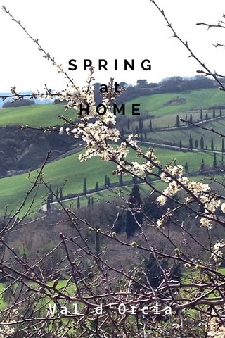 SPRING at HOME Val d'Orcia