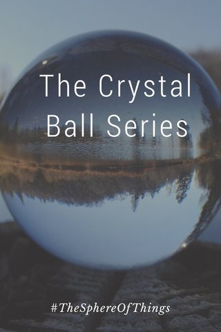 The Crystal Ball Series #TheSphereOfThings