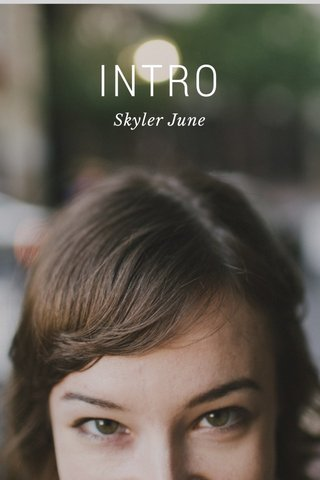 INTRO Skyler June