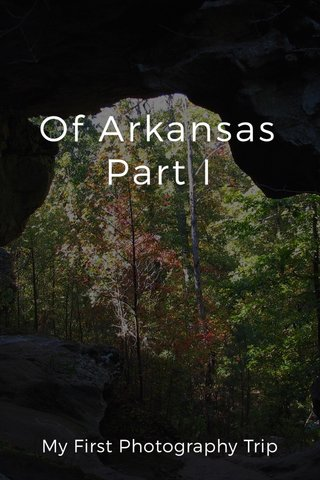 Of Arkansas Part I My First Photography Trip