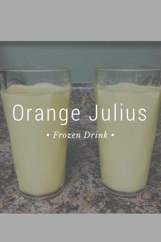 Orange Julius • Frozen Drink •