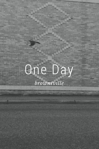 One Day brownsville