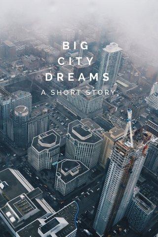 BIG CITY DREAMS A SHORT STORY