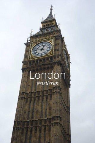London #stelleruk
