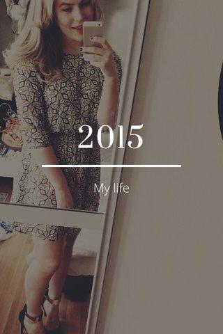 2015 My life