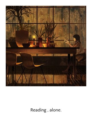 Reading , alone.