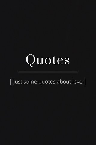 Quotes | just some quotes about love |