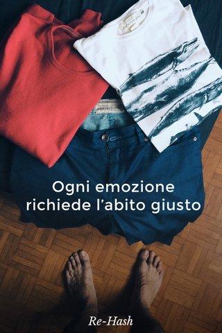 Ogni emozione richiede l'abito giusto Re-Hash