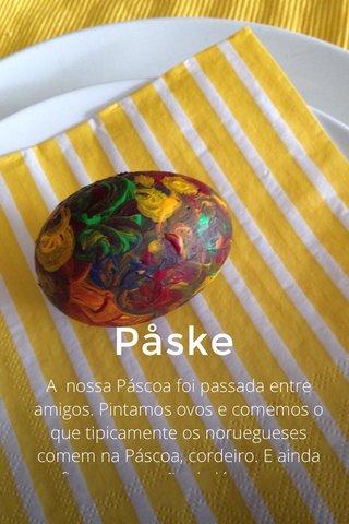 Påske A nossa Páscoa foi passada entre amigos. Pintamos ovos e comemos o que tipicamente os noruegueses comem na Páscoa, cordeiro. E ainda fizemos um pão de ló que nos transportou para o nosso Portugal :)