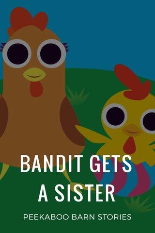 BANDIT GETS A SISTER PEEKABOO BARN STORIES