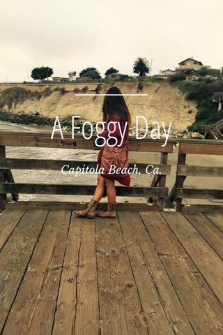 A Foggy Day Capitola Beach, Ca.